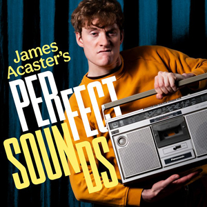James Acasters Perfect Sounds Podcast