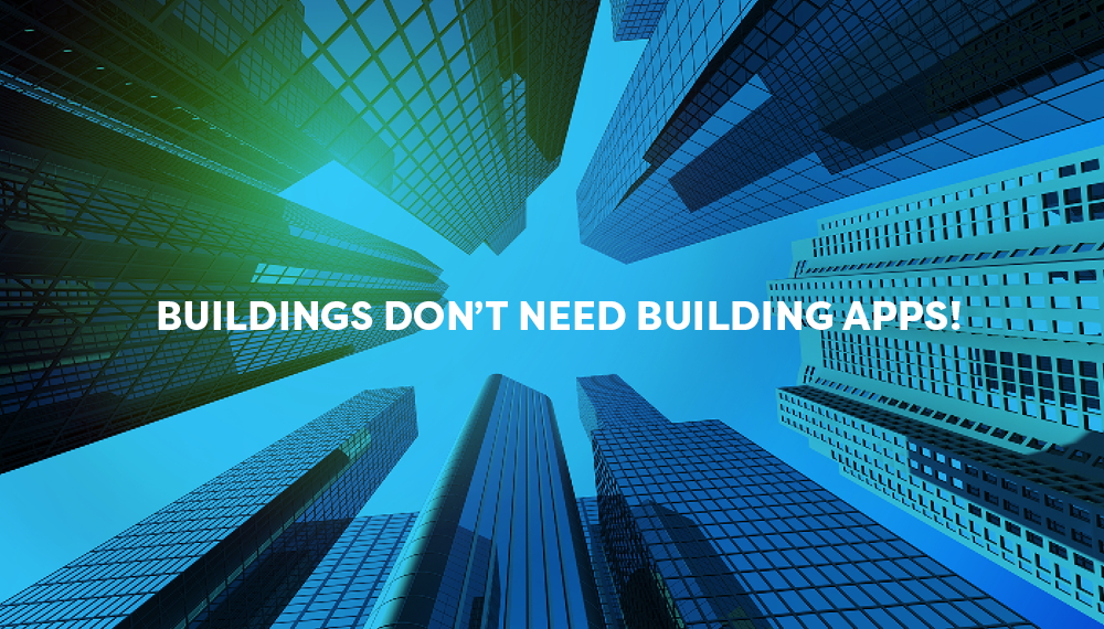 Buildings don't need building apps!