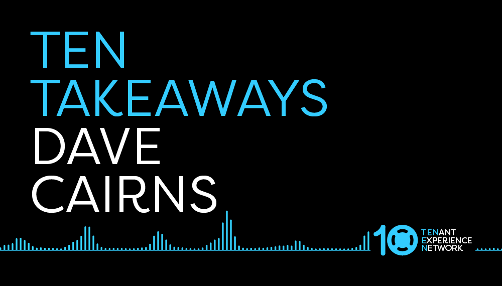TEN Takeaways from Dave Cairns, SVP at CBRE and Founder of CBRE Forward